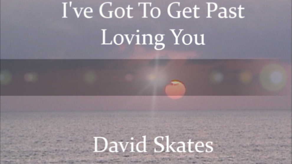 I've got to get past loving you song by david skates