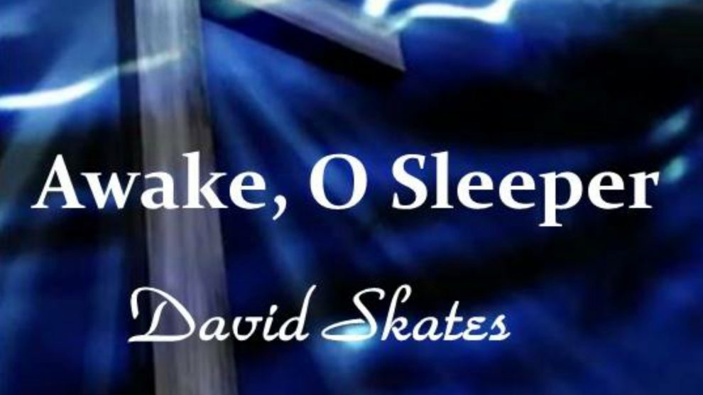 original music, awake o sleeper by David Skates
